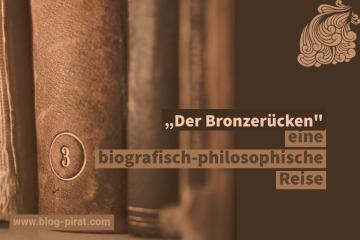 """""""Der Bronzerücken - eine biografisch-philosophische Reise"""""""