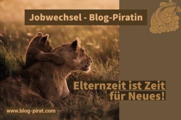 Elternzeit ist Zeit für Neues! Jobwechsel - Blog-Piratin