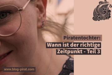 Piratentochter Wann ist der richtige Zeitpunkt - Teil 3